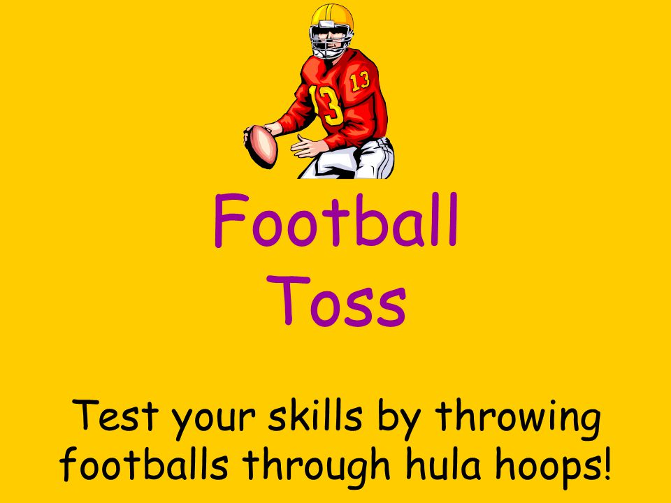 Football Toss Test your skills by throwing footballs through hula hoops!
