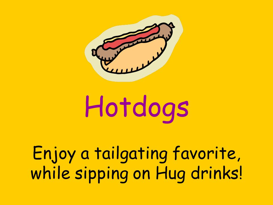 Hotdogs Enjoy a tailgating favorite, while sipping on Hug drinks!