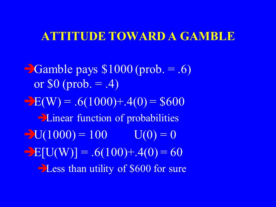 ATTITUDE TOWARD A GAMBLE èGamble pays $1000 (prob.