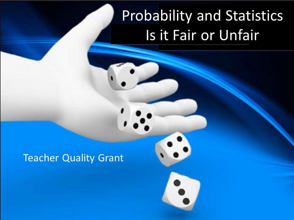 Probability and Statistics Is it Fair or Unfair Teacher Quality Grant