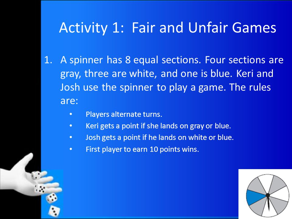 Activity 1: Fair and Unfair Games 2.Josh lost the first game and said the game wasn t fair.