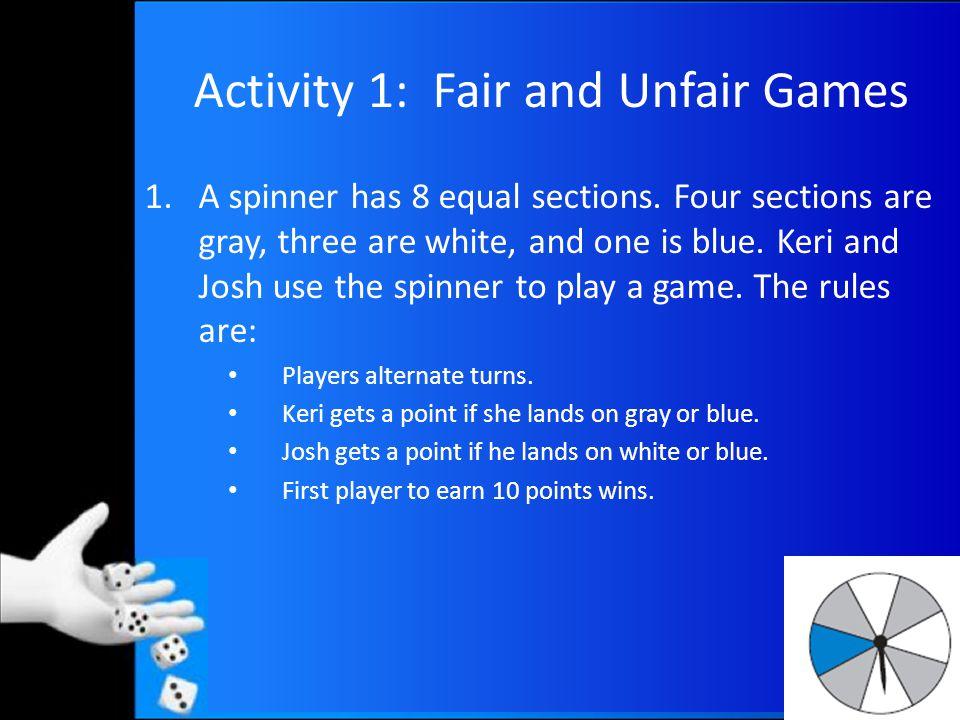Activity 3: Fair and Unfair Games 11.Fair 12. Unfair 13. Fair