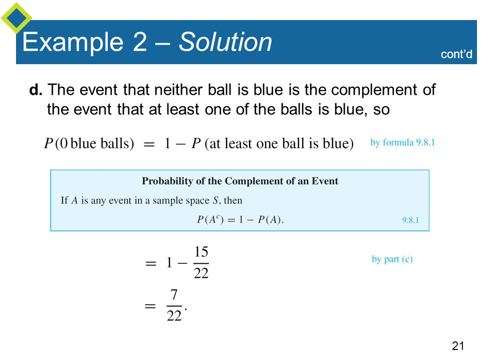 21 Example 2 – Solution d. The event that neither ball is blue is the complement of the event that at least one of the balls is blue, so cont'd
