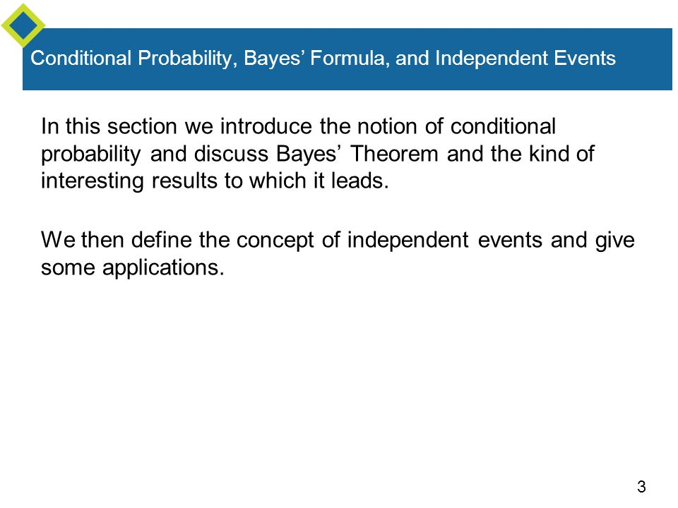 3 Conditional Probability, Bayes' Formula, and Independent Events In this section we introduce the notion of conditional probability and discuss Bayes