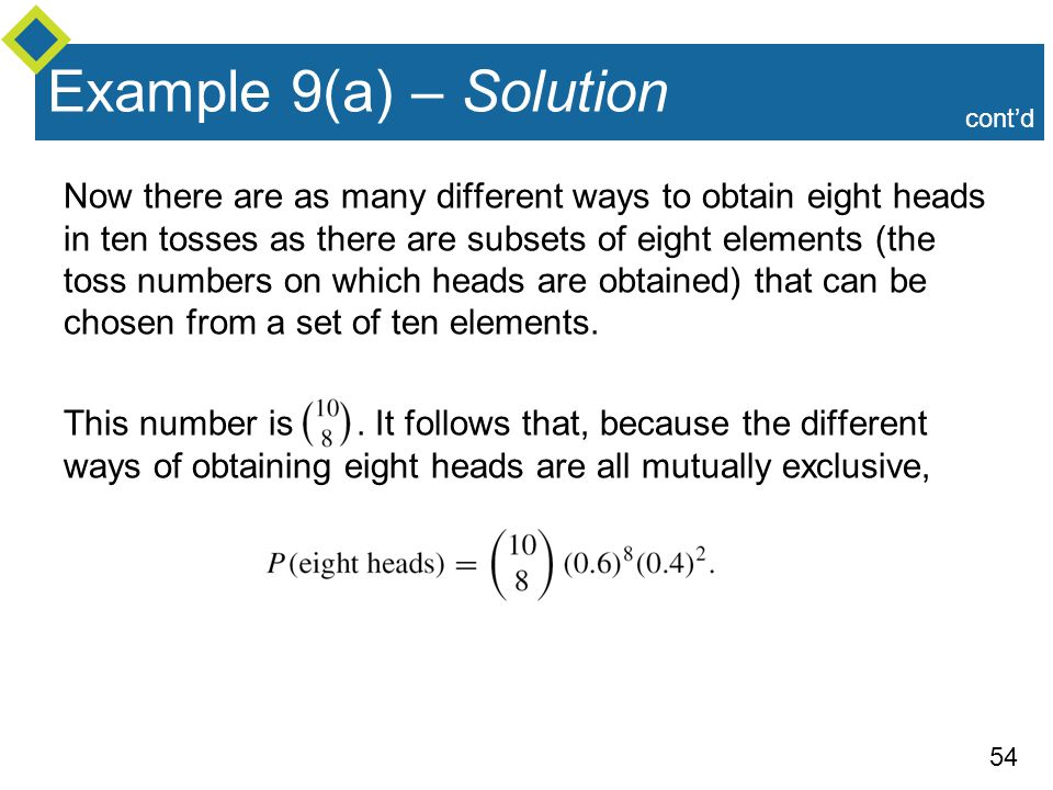 54 Example 9(a) – Solution Now there are as many different ways to obtain eight heads in ten tosses as there are subsets of eight elements (the toss n
