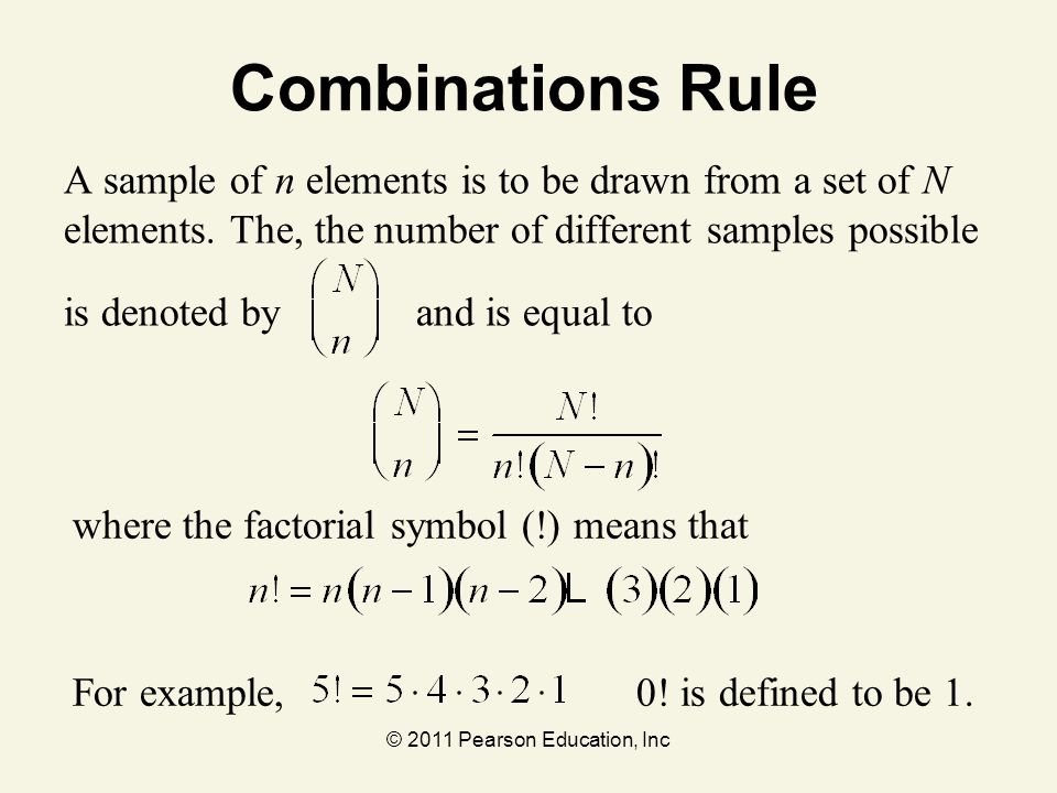 © 2011 Pearson Education, Inc Combinations Rule A sample of n elements is to be drawn from a set of N elements. The, the number of different samples p
