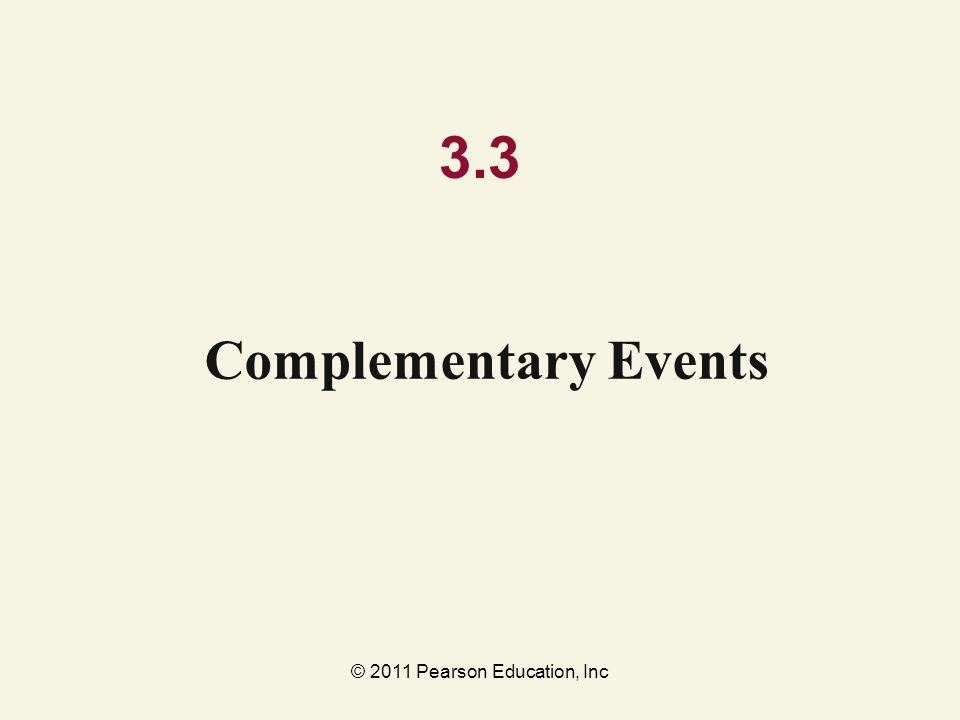 © 2011 Pearson Education, Inc 3.3 Complementary Events