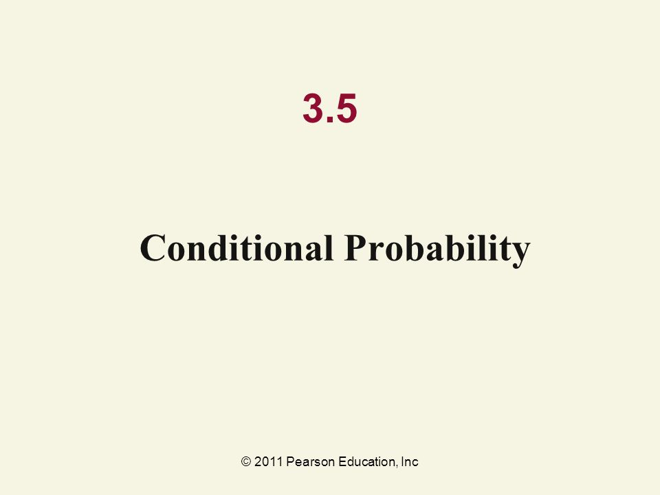 © 2011 Pearson Education, Inc 3.5 Conditional Probability