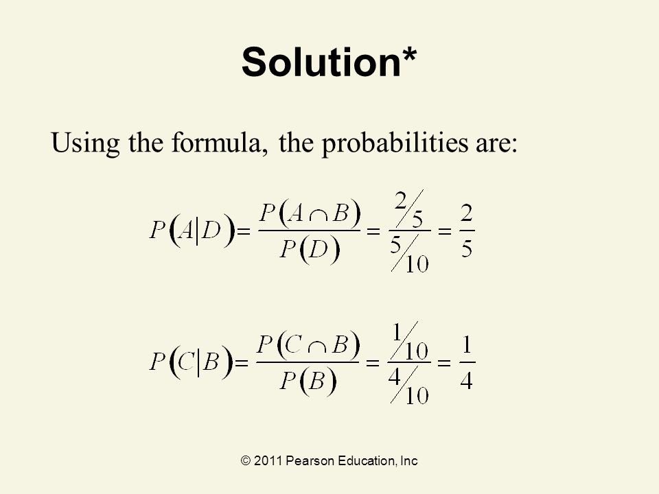 © 2011 Pearson Education, Inc Solution* Using the formula, the probabilities are: