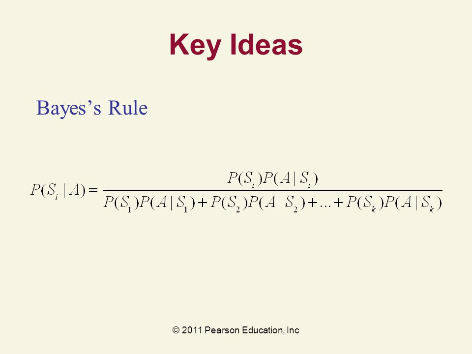 © 2011 Pearson Education, Inc Key Ideas Bayes's Rule