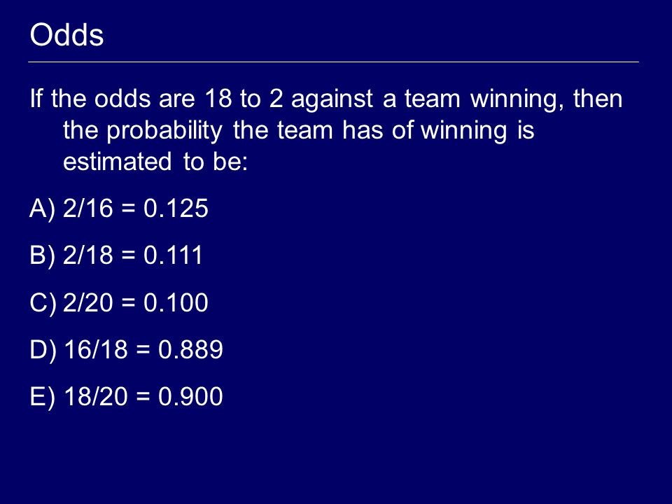 "Odds What are the odds? (1) Odds of A to B against an outcome means that the probability of that outcome is B / (A + B). So, ""odds of 5 to 1"" is anoth"