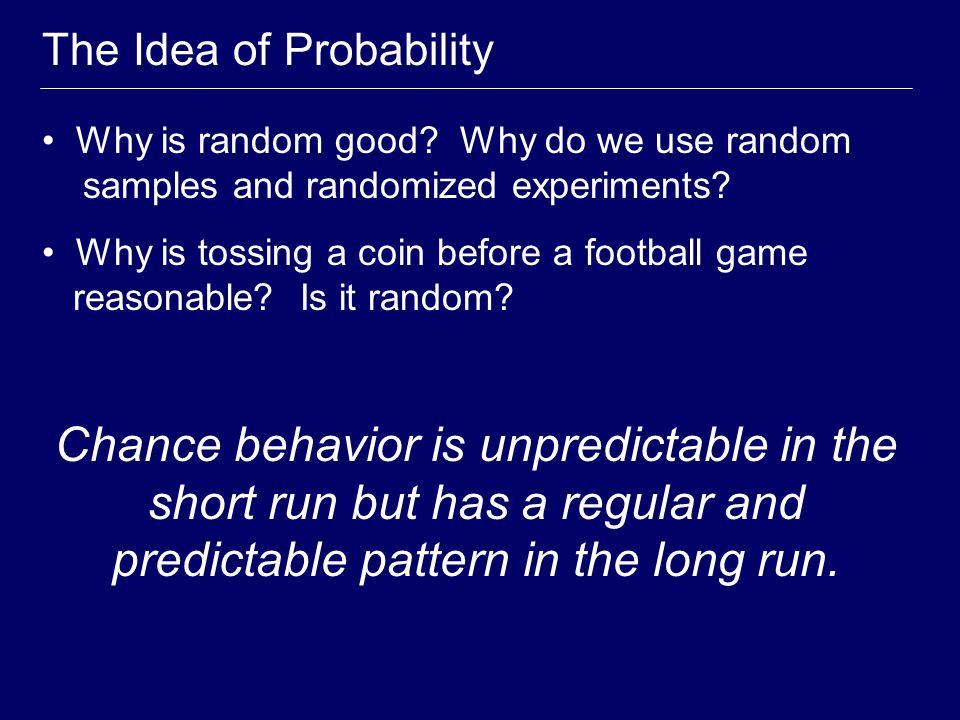 "Randomness and Probability Random in statistics does not mean ""haphazard"". In statistics, random describes a kind of order that emerges only in the lo"