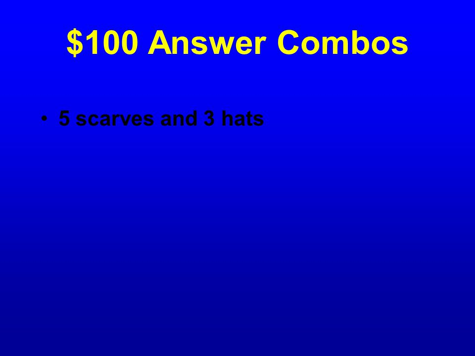 $100 Question Combos Sheila has 12 different combinations of 1 scarf and 1 hat.
