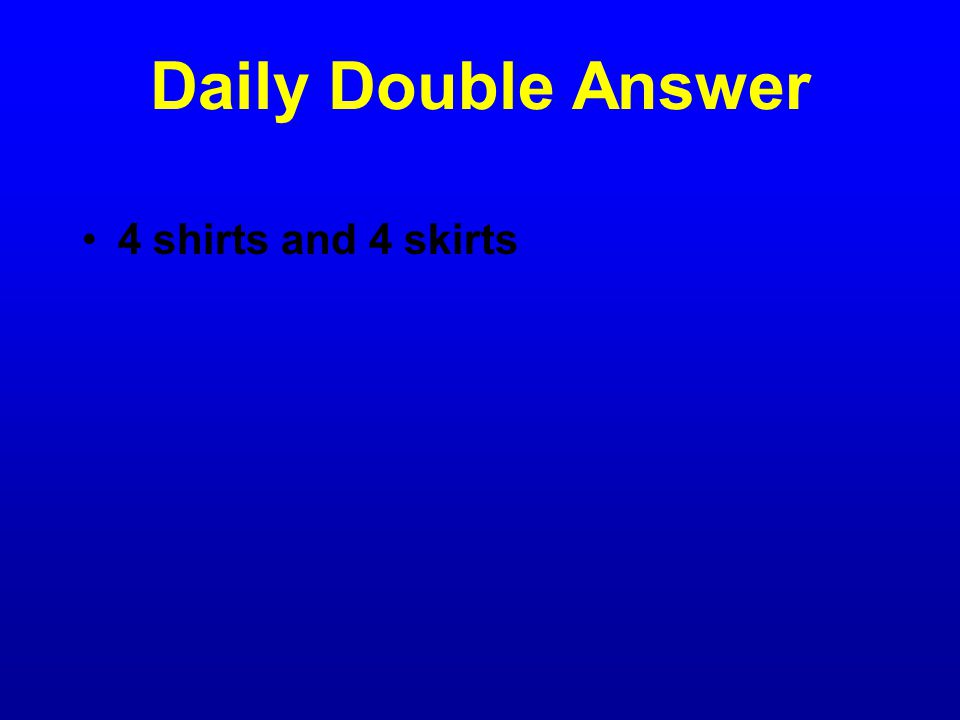 Daily Double Question Megan has 16 different combinations of 1 shirt and 1 skirt.