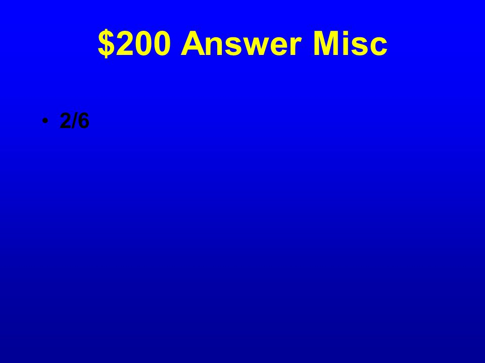 $200 Question Misc Which fraction is equivalent to 1/3? 1/6, 2/6, 4/6