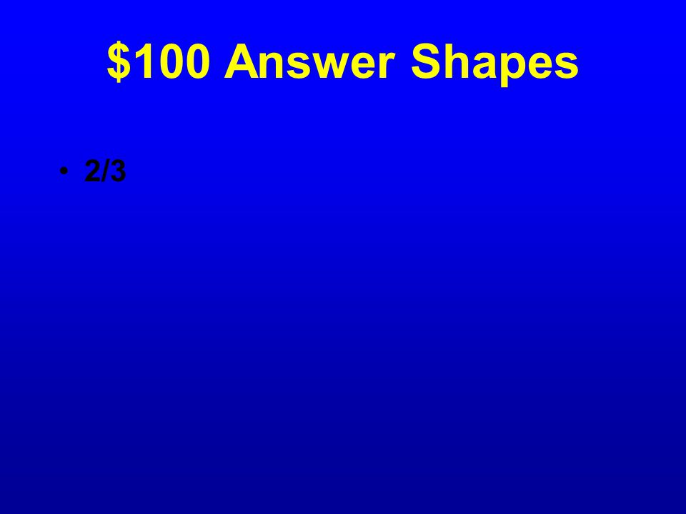 $100 Question Shapes What fraction is orange?