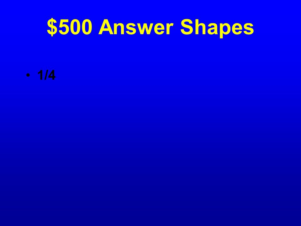 $500 Question Shapes What fraction is yellow?