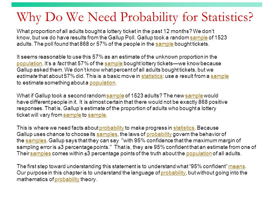 Why Do We Need Probability for Statistics? What proportion of all adults bought a lottery ticket in the past 12 months? We don't know, but we do have