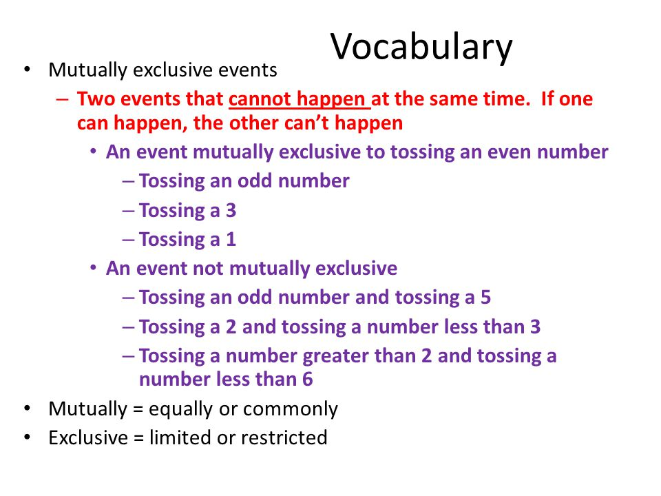 Vocabulary Mutually exclusive events – Two events that cannot happen at the same time.
