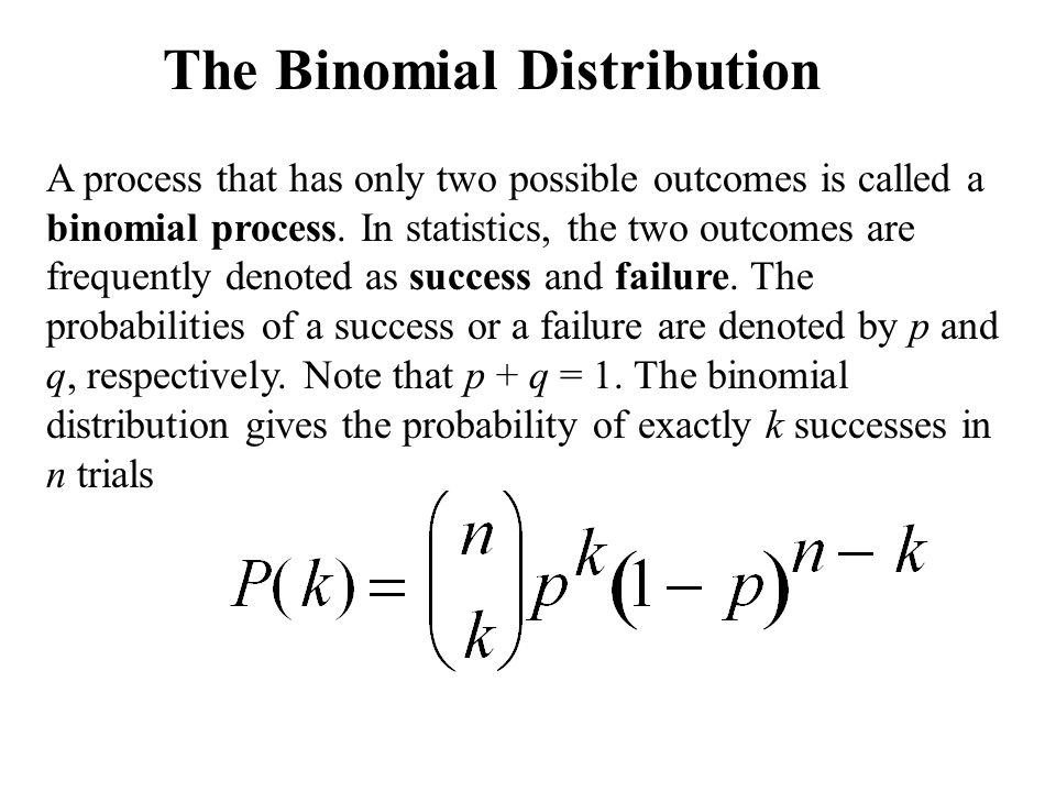 The Binomial Distribution A process that has only two possible outcomes is called a binomial process.