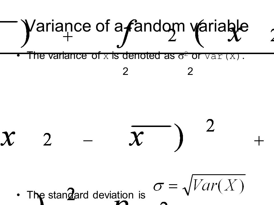 Variance of a random variable The variance of X is denoted as  2 or Var(X). 2 2 The standard deviation is