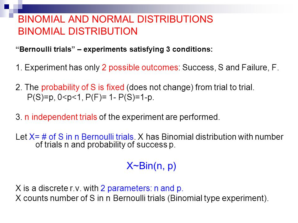 BINOMIAL AND NORMAL DISTRIBUTIONS BINOMIAL DISTRIBUTION Bernoulli trials – experiments satisfying 3 conditions: 1.