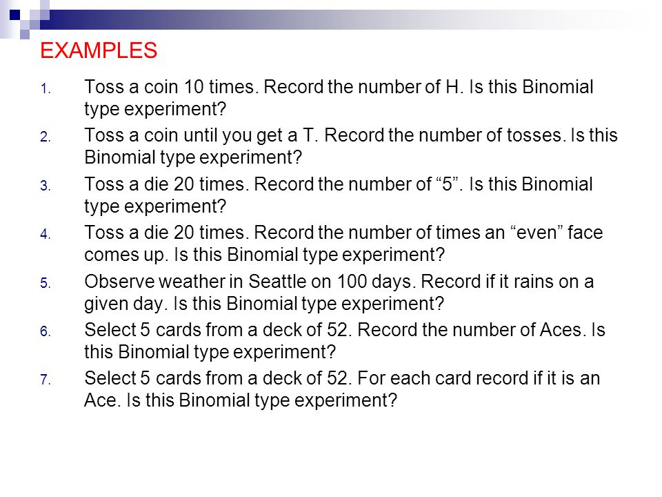 EXAMPLES 1. Toss a coin 10 times. Record the number of H.
