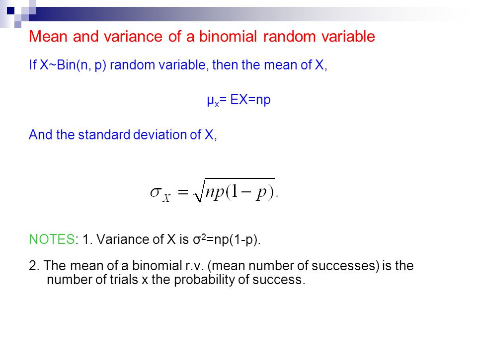 Mean and variance of a binomial random variable If X~Bin(n, p) random variable, then the mean of X, μ x = EX=np And the standard deviation of X, NOTES