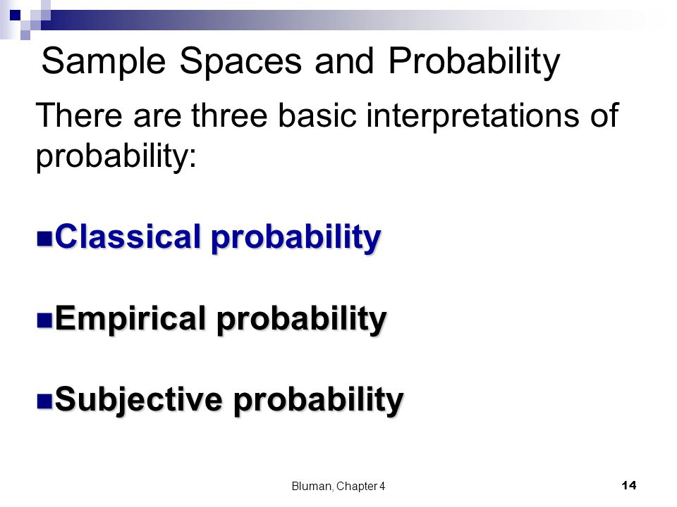 Sample Spaces and Probability There are three basic interpretations of probability: Classical probability Classical probability Empirical probability