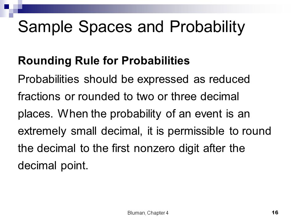 Rounding Rule for Probabilities Probabilities should be expressed as reduced fractions or rounded to two or three decimal places. When the probability