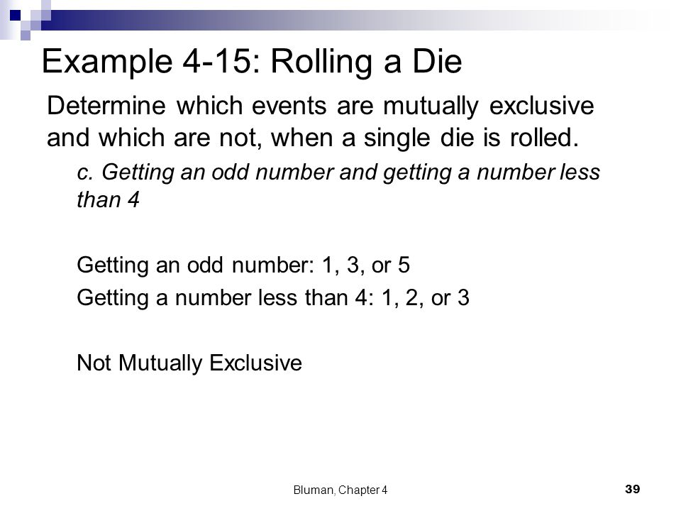 Example 4-15: Rolling a Die Determine which events are mutually exclusive and which are not, when a single die is rolled. c. Getting an odd number and