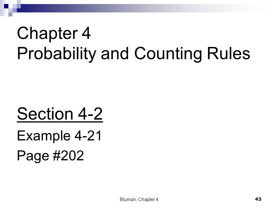 Chapter 4 Probability and Counting Rules Section 4-2 Example 4-21 Page #202 43 Bluman, Chapter 4