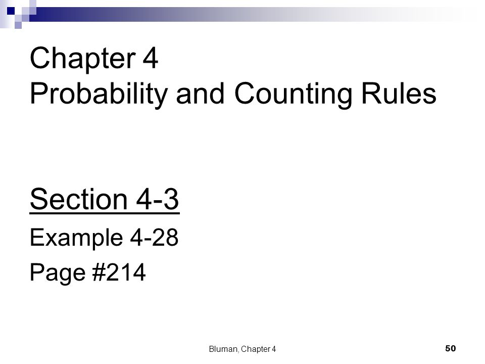 Chapter 4 Probability and Counting Rules Section 4-3 Example 4-28 Page #214 50 Bluman, Chapter 4