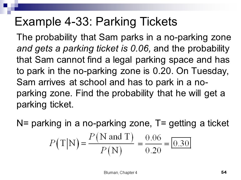 Example 4-33: Parking Tickets The probability that Sam parks in a no-parking zone and gets a parking ticket is 0.06, and the probability that Sam cann