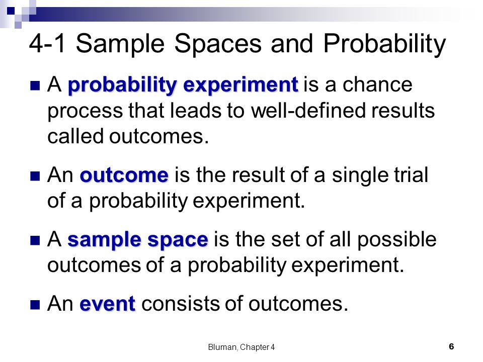 4-1 Sample Spaces and Probability probability experiment A probability experiment is a chance process that leads to well-defined results called outcom