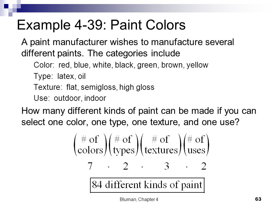 Example 4-39: Paint Colors A paint manufacturer wishes to manufacture several different paints. The categories include Color: red, blue, white, black,
