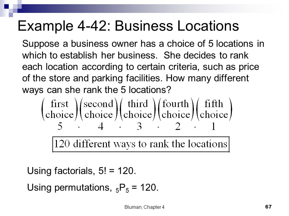 Example 4-42: Business Locations Suppose a business owner has a choice of 5 locations in which to establish her business. She decides to rank each loc