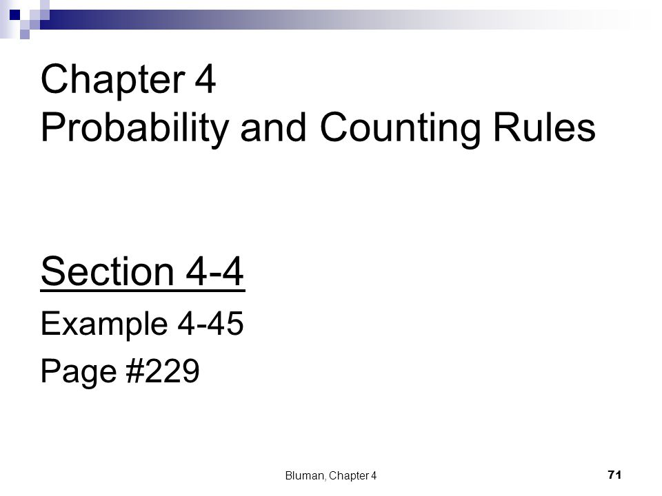 Chapter 4 Probability and Counting Rules Section 4-4 Example 4-45 Page #229 71 Bluman, Chapter 4