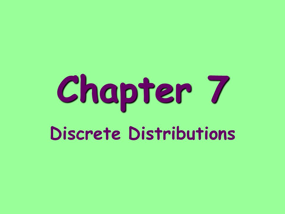 Chapter 7 Discrete Distributions