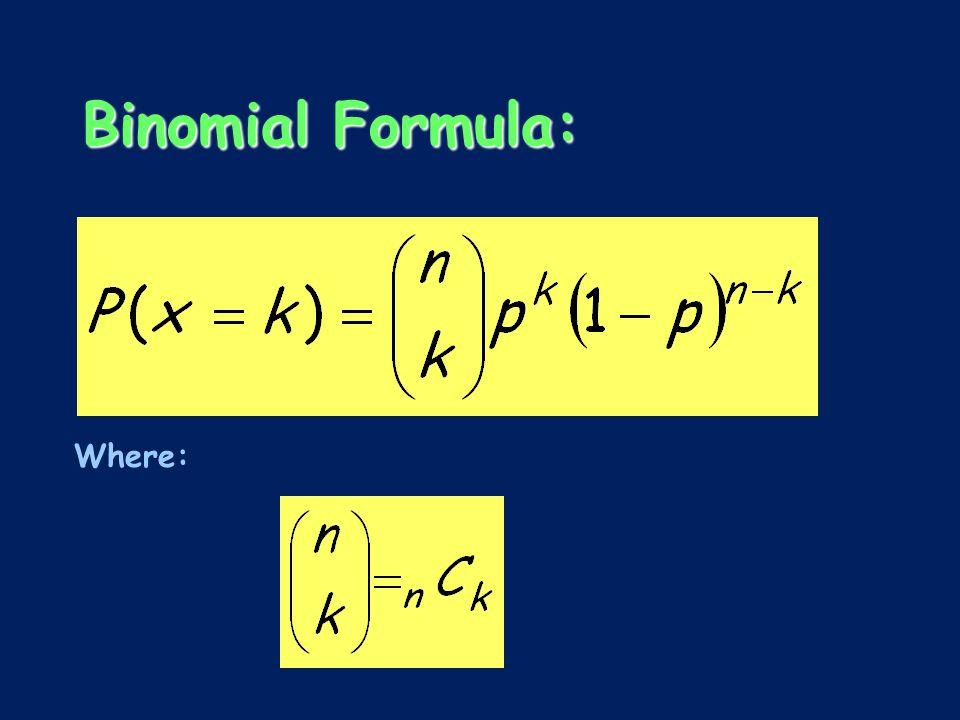 Binomial Formula: Where: