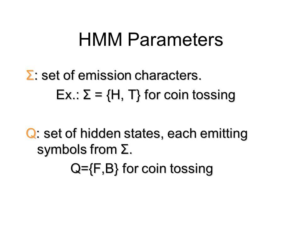 HMM Parameters Σ: set of emission characters.