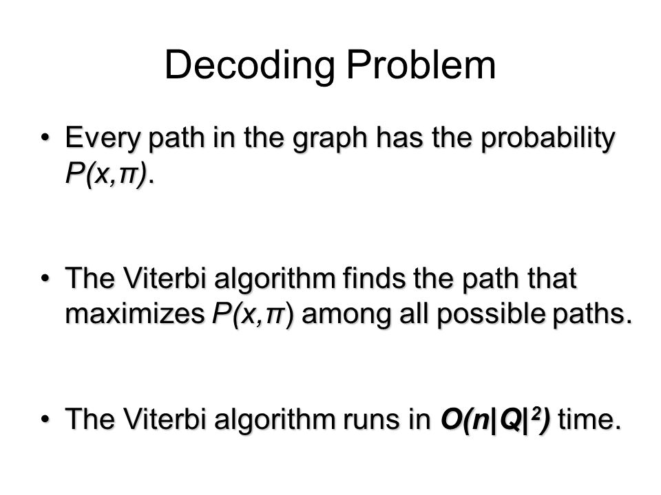Decoding Problem Every path in the graph has the probability P(x,π).Every path in the graph has the probability P(x,π).