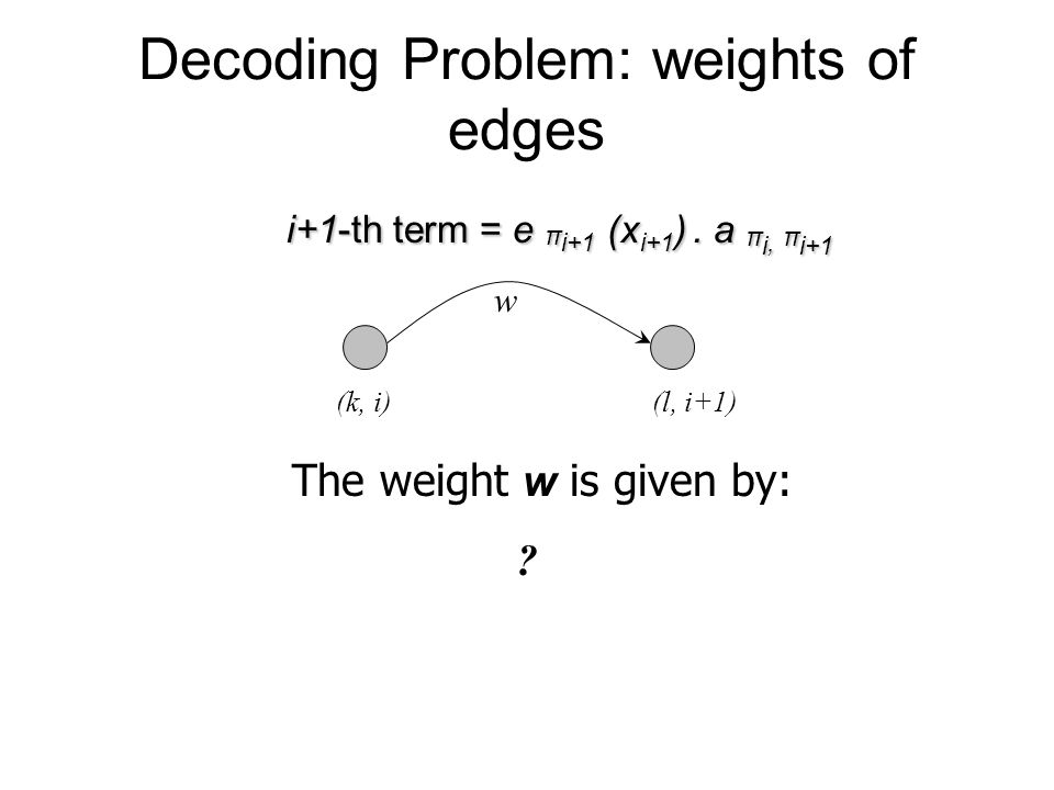 Decoding Problem: weights of edges w The weight w is given by: .