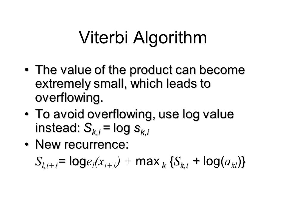 Viterbi Algorithm The value of the product can become extremely small, which leads to overflowing.The value of the product can become extremely small, which leads to overflowing.
