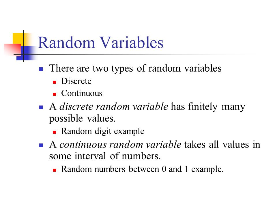 Random Variables There are two types of random variables Discrete Continuous A discrete random variable has finitely many possible values. Random digi