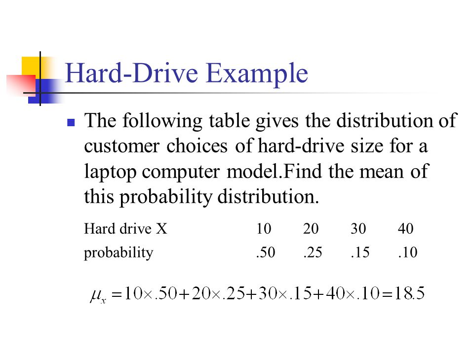 Hard-Drive Example The following table gives the distribution of customer choices of hard-drive size for a laptop computer model.Find the mean of this probability distribution.