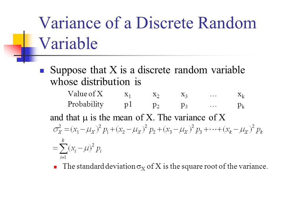 Variance of a Discrete Random Variable Suppose that X is a discrete random variable whose distribution is Value of Xx 1 x 2 x 3 …x k Probabilityp1p 2