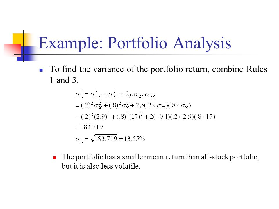 Example: Portfolio Analysis To find the variance of the portfolio return, combine Rules 1 and 3. The portfolio has a smaller mean return than all-stoc