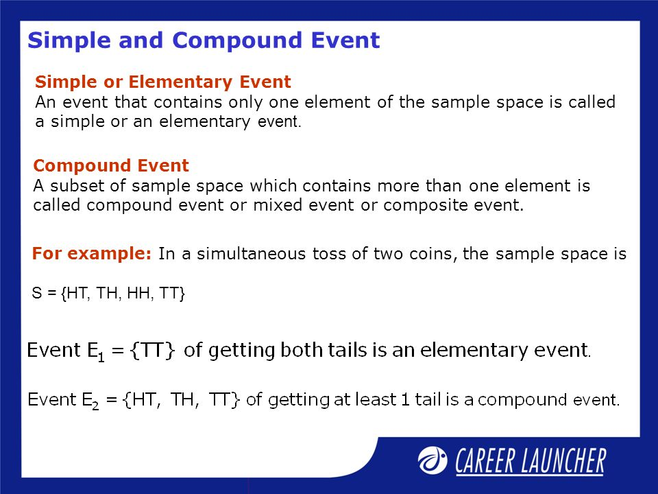 Simple and Compound Event Simple or Elementary Event An event that contains only one element of the sample space is called a simple or an elementary e