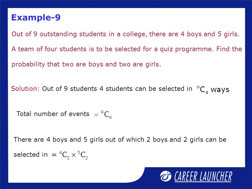 Example-9 Out of 9 outstanding students in a college, there are 4 boys and 5 girls. A team of four students is to be selected for a quiz programme. Fi